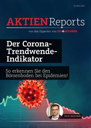 Aktienreports - Der Corona-Trendwende-Indikator: Wie Sie den Börsenboden bei einer Epidemie erkennen!