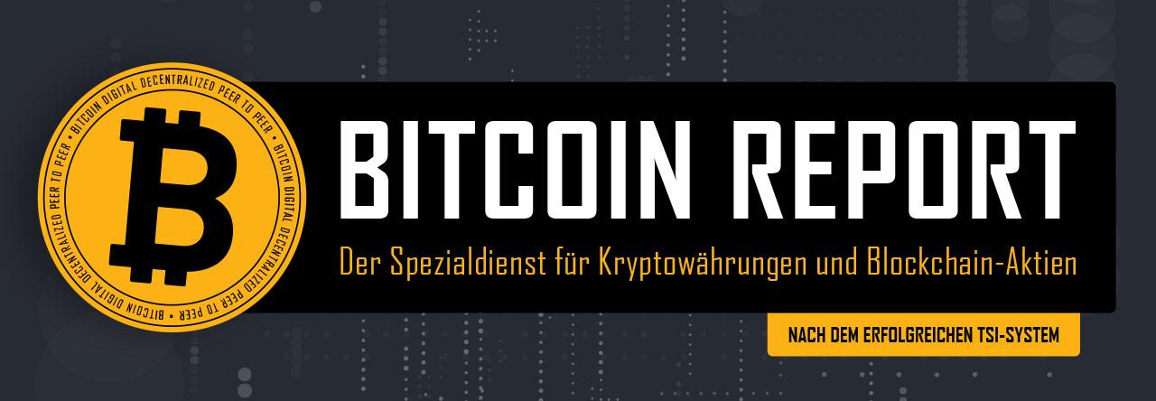 Bitcoin Report – Der Spezialdinest für Kryptowährungen und Blockchain-Aktien