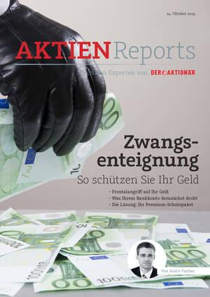 Aktien-Reports - Zwangsenteignung – so schützen Sie Ihr Geld