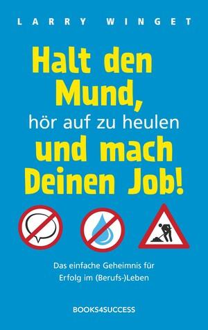 PLASSEN Buchverlage - Halt den Mund, hör auf zu heulen und mach Deinen Job!