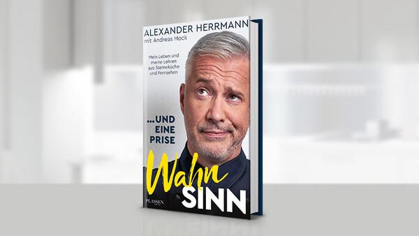 """Starkoch Alexander Herrmann: Neues Buch """"…und eine Prise Wahnsinn"""" ab heute erhältlich"""