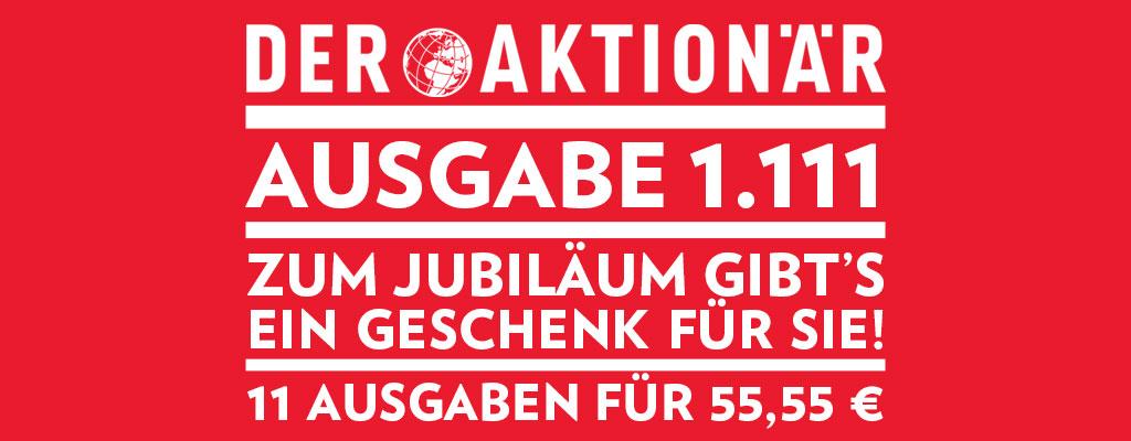 DER AKTIONÄR Ausgabe 1.111: Zum Jubiläum gibt's ein Geschenk für Sie! 11 Ausgaben für 55,55 €